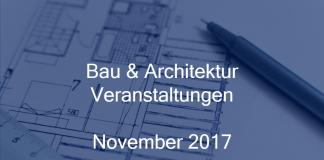 bau und architektur veranstaltungen november 2017 berlin frankfurt hamburg köln münchen stuttgart
