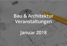 Bau und Architektur Veranstaltungen Januar 2018