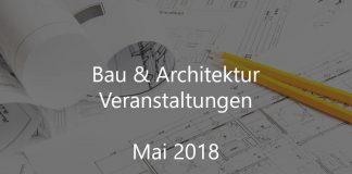 Bau Architektur Veranstaltung Deutschland Mai 2018
