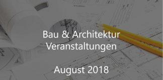 Bau Architektur Event August 2018 Veranstaltung