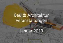 Bau Veranstaltungen Architektur Events Januar 2019 Bauwirtschaft Kongress Baumessen Deutschland