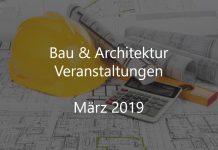 Bau März 2019 Bauwirtschaft Architektur Veranstaltungen Event
