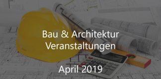 Bauwirtschaft April 2019 Architektur Veranstaltungen Gewerbe Quadrat